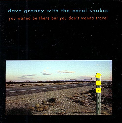 Graney , Dave - You Wanna Be There But You Don't Wanna Travel (Dave Graney With The Coral Snakes)