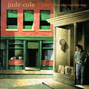 Cole , Jude - I Don´t Know Why I Act This Way