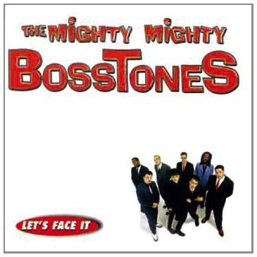 Mighty Mighty Bosstones , The - Let's face it