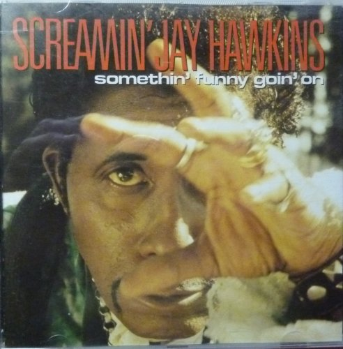 Screamin' Jay Hawkins - Somethin' Funny Goin'on