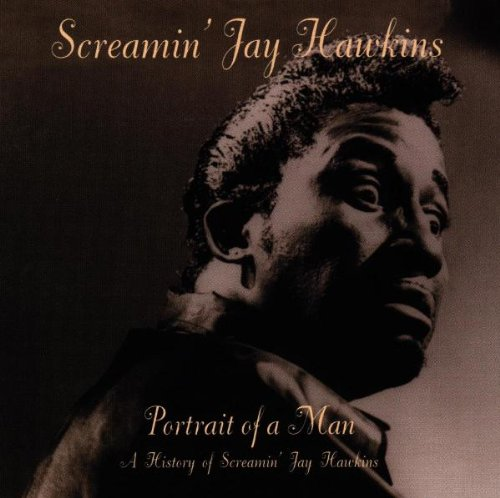 Screamin' Jay Hawkins - Portrait Of A Man - A History Of Screamin' Jay Hawkins
