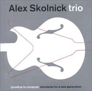 Alex Trio Skolnick - Goodbye to Romance-Standards F