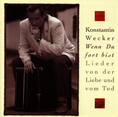 Wecker , Konstantin - Wenn du fort bist. Lieder von der Liebe und vom Tod