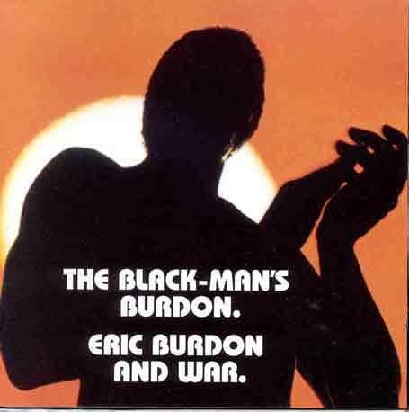 Burdon , Eric & War - Black man's burdon