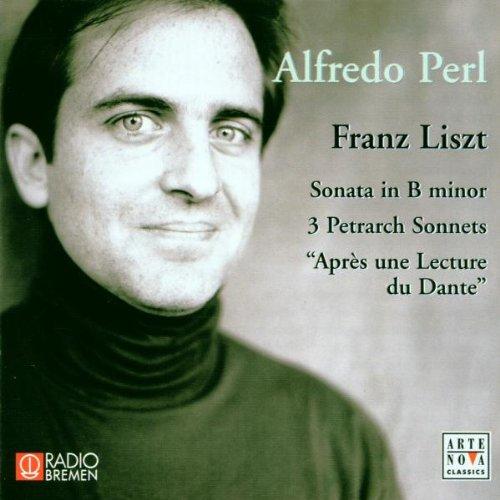 Perl , Alfredo - Liszt: Sonata In B Minor / 3 Petrarch Sonnets / 'Apres Une lecture Du Dante