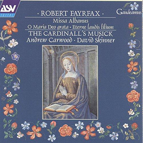 Fayrfax , Robert - Missa Albanus / O Maria Deo grata / Eterne laudis lilium