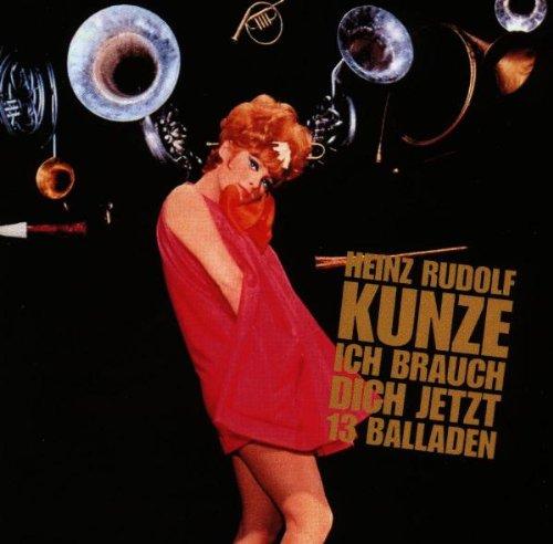 Kunze , Heinz Rudolf - Ich brauch dich jetzt - 13 Balladen