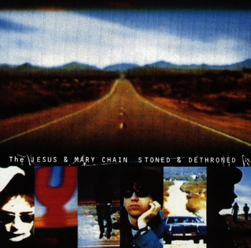 Jesus And Mary Chain , The - Stoned & Dethroned