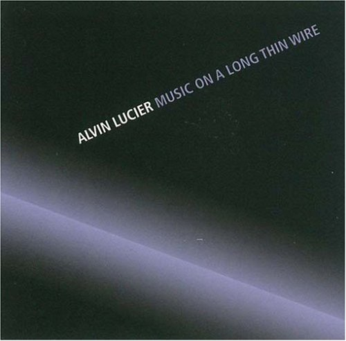 Lucier , Alvin - Music On A Long Thin Wire