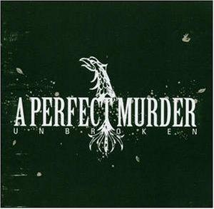 A Perfect murder - Unbroken