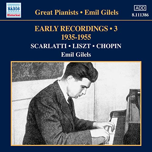 Gilels , Emil - Early Recordings 3 1935-1955 - Scarlatti, Liszt, Chopin