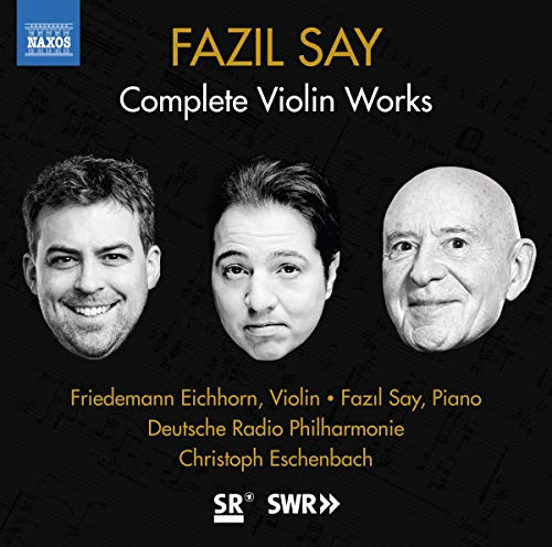 Say , Fazil - Complete Violin Works (Eichhorn, Say, DRP, Eschenbach)