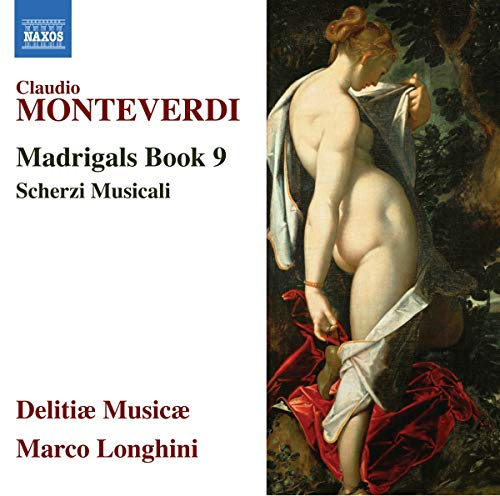 Monteverdi , Claudio - Madrigals Book 9 / Scherzi Musicali (Longhini, Delitiae Musicae)