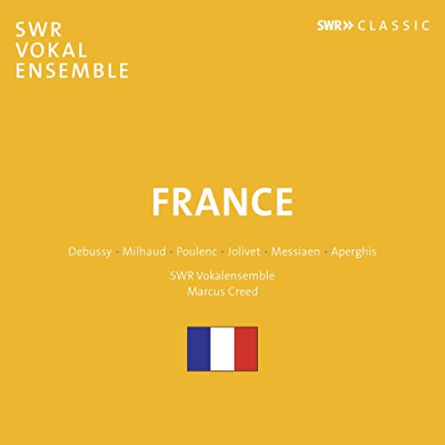 Creed , Marcus & SWR Vokalensemble - France - Debussy, Milhaud, Poulenc, Jolivet, Messiaen, Aperghis