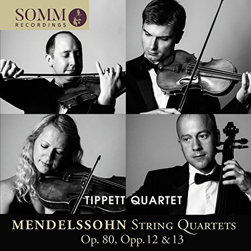 Mendelssohn , Felix - String Quartets, Op. 80, Opp. 12 & 13 (Tippett Quartet)