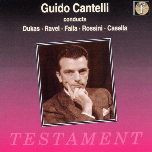 Cantelli , Guido - Cantelli Conducts Dukas, Ravel, Falla, Rossini, Casella (Testament)