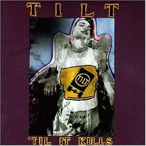 Tilt - Til It Kills