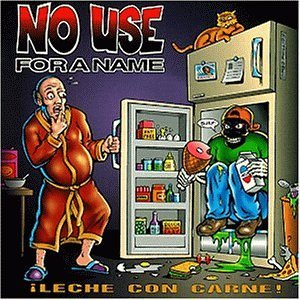No Use for a Name - Leche con carne