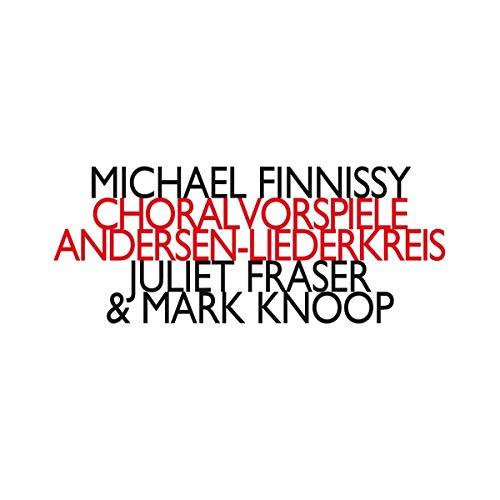 Finnissy , Michael - Choral Vorspiele / Andersen-Liederkreis (Juliet Fraser & Mark Knoop)