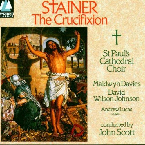Stainer , John - Stainer: The Crucifixion (Scott Davies, Wilson-Johnson, Lucas)