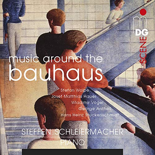 Schleiermacher , Steffen - Music Around The BAUHAUS (Wolpe, Hauer, Vogel, Antheil, Stuckenschmidt)
