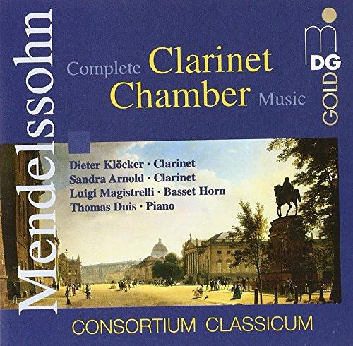 Mendelssohn , Felix - Complete Clarinet Chamber Music (Consortium Classicum: Klöcker, Arnold, Magistrelli, Duis)