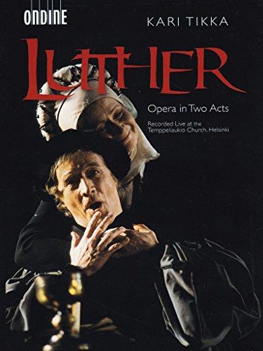 Tikka , Kari - Luther (Opera In Two Acts) (Ruuttunen, Virtanen, Saarinen, Wirkkala, Alamikkotervo, Mitt, Tikka, Tapola, Kontek)