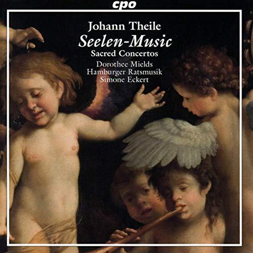Theile , Johann - Seelen-Music - Sacred Concertos (Mields, Hamburger Ratsmusik, Eckert)