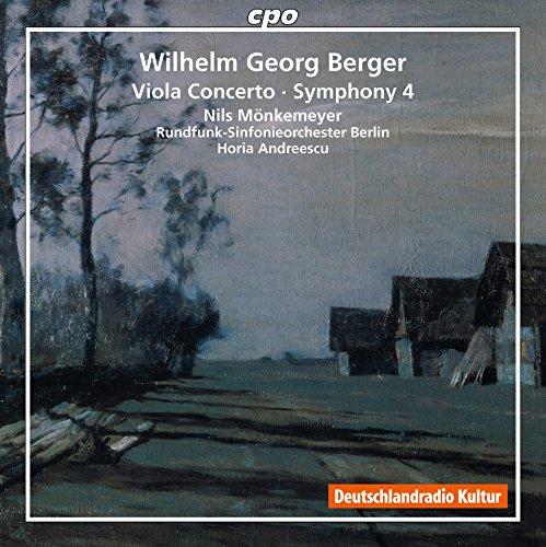 Berger , Wilhelm Georg - Viola Concerto / Symphony 4 (Mönkemeyer, Andreescu, RSOB)