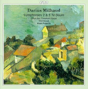 Milhaud , Darius - Symphonies 2 & 3 'Te Deum' (Francis)