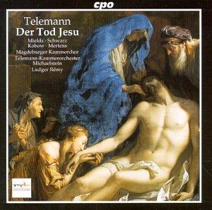 Telemann , Georg Philipp - Der Tod Jesu (Mields, Schwarz, Kobow, Mertens, Remy)
