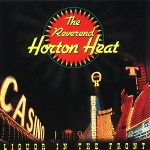 Reverend Horton Heat , The - Liquor in the Front