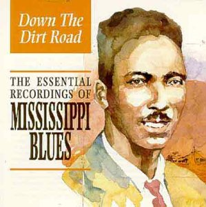 Sampler - Down the Dirt Road - The Essential Recordings of Mississippi Bluse