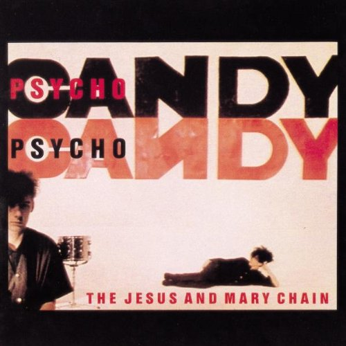 Jesus and Mary Chain , The - Psychocandy