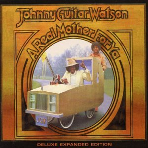 Watson , Johnny Guitar - A Real Mother for Ya (Deluxe Expanded Edition)