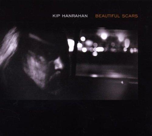 Kip Hanrahan - Beautiful Scars