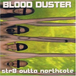 Blood Duster - Str8 Outta Northcote
