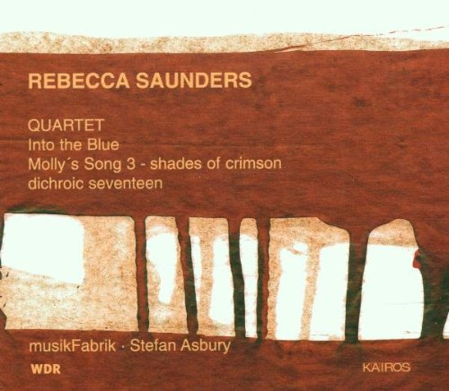 Saunders , Rebecca - Quartet / Into The Blue / Molly's Song 3 - Shades Of Crimson / Dichroic Seventeen (Asbury)