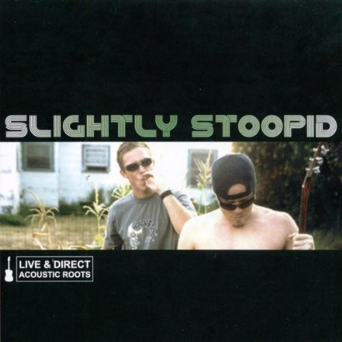 Slightly Stoopid - Live & Direct - Acoustic Roots