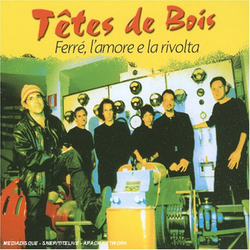 Tetes de Bois - Ferre, l'Amore E la Rivolta