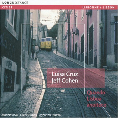 Cruz , Luisa & Cohen , Jeff - Quando Lisboa Anoitece