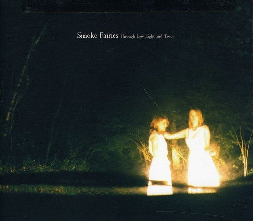 Smoke Fairies - Through Low Light And Trees
