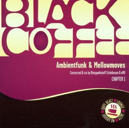 Sampler - Black Coffee - Ambient Funk & Mellowmoves - Chapter 1 (Connected & Cut By Klangwirkstoff Scheibosan & eMU)