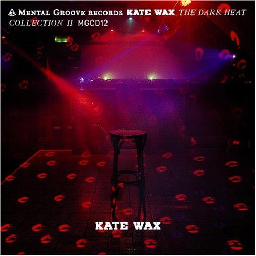 Wax , Kate - The Dark Heat Collection II