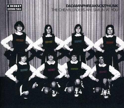Dadamnphreaknoizphunk - The Cheerleaders Are Smiling at You