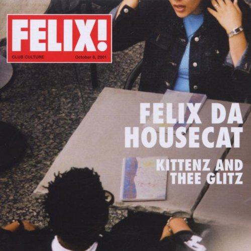 Felix Da Housecat - Kittenz and thee glitz