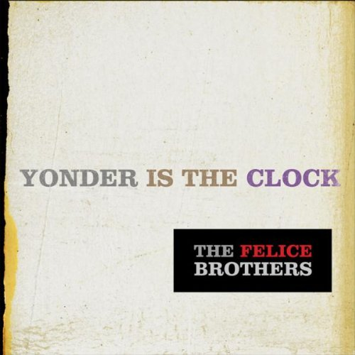 Felice Brothers , The - Yonder Is the Clock
