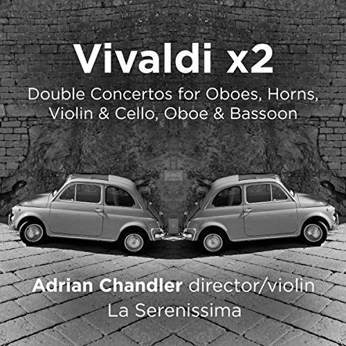 Chandler , Adrian & La Serenissima - Vivaldi x2 - Double Concertos For Horns, Oboes, Violin & Cello, Oboe & Bassoon