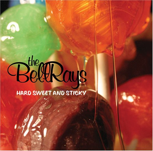 BellRays , The - Hard Sweet & Sticky