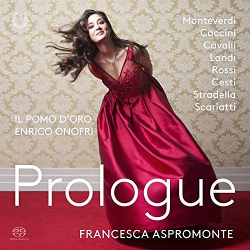 Aspromonte , Francesca - Prologue - Monteverdi, Caccini, Cavalli, Landi, Rossi, Cesti, Stradella, Scarlatti (Onofri) (SACD)